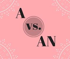 Entenda o uso e a diferença entre o A e o An!