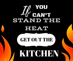 Ditado de hoje: If you can't stand the heat, get out of the kitchen.