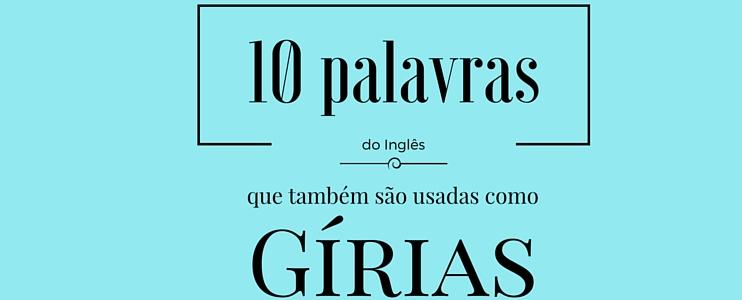 10 palavras do inglês que também são usadas como gíria