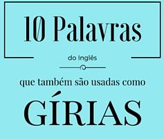 10 palavras do Inglês que também são usadas como gíria!