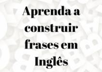 Como construir frases em Inglês – Guia Rápido