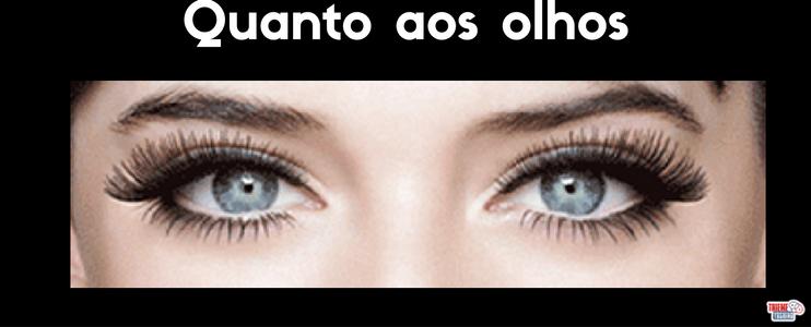 Quanto aos olhos