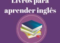 Livros para Aprender Inglês – Dicas para você começar agora