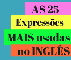 Aprenda agora as 25 Expressões mais utilizadas no inglês