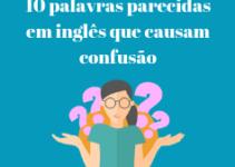 10 palavras parecidas em inglês que causam confusão