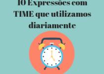 10 Expressões com TIME que utilizamos com frequência em inglês