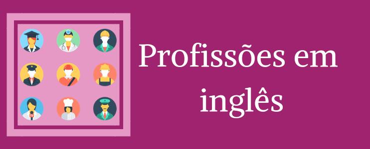 Aprenda as profissões em inglês