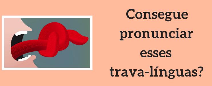 Consegue pronunciar esses trava-línguas em inglês