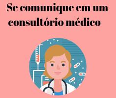 Indo ao médico – Como se comunicar em um consultório médico em inglês