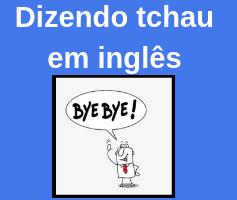 Aprenda 10 formas de dizer tchau em inglês e aumente seu vocabulário