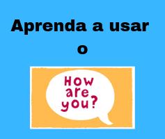 Aprenda como perguntar e responder how are you?