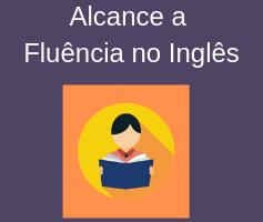Fluência no inglês: Hábitos fundamentais para aprender inglês