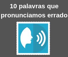 10 palavras que pronunciamos errado em inglês