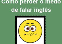 Dicas sobre como conseguir perder o medo de falar inglês