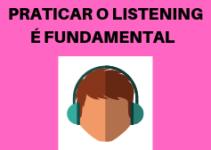 Listening: Porque praticar o listening é fundamental nos estudos do inglês
