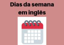 Aprenda os dias da semana em inglês com exemplos em frases