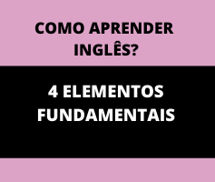 Como aprender inglês: Os 4 Elementos fundamentais.
