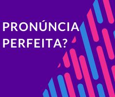 Pronúncia do inglês:A busca pela pronúncia perfeita