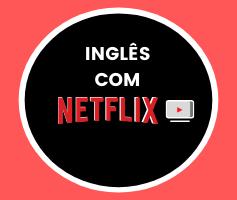 Inglês com Netflix: Conheça o Language Learning with Netflix