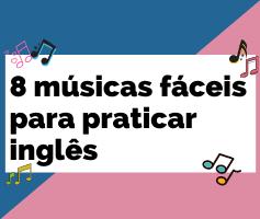 8 músicas fáceis para praticar inglês de uma forma divertida