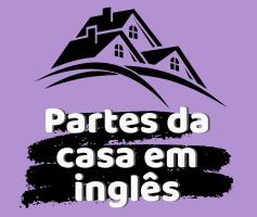 Aprenda as partes da casa em inglês e aumente seu vocabulário
