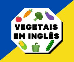Vegetais em inglês – Aprenda como falar os legumes e verduras em inglês