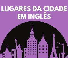 Aprenda a falar sobre os lugares da cidade em nglês
