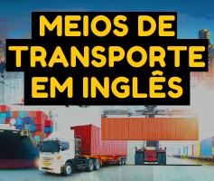 Meios de Transporte em Inglês (Terrestre, Aquático e Aéreo)