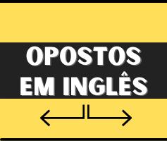 Antônimos em Inglês – Palavras opostas em inglês