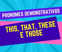 Pronomes demonstrativos em inglês (This, that, these e those)