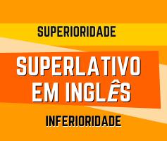 Superlativos Em Inglês: Inferioridade E Superioridade Em Inglês